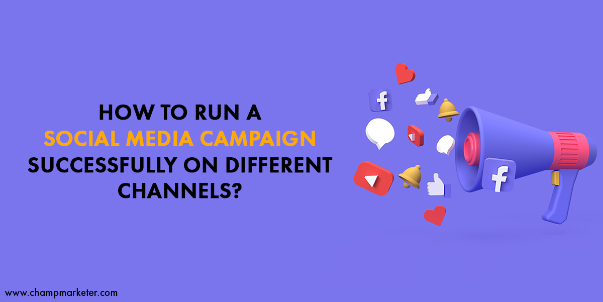How To Run A Social Media Campaign Successfully On Different Channels