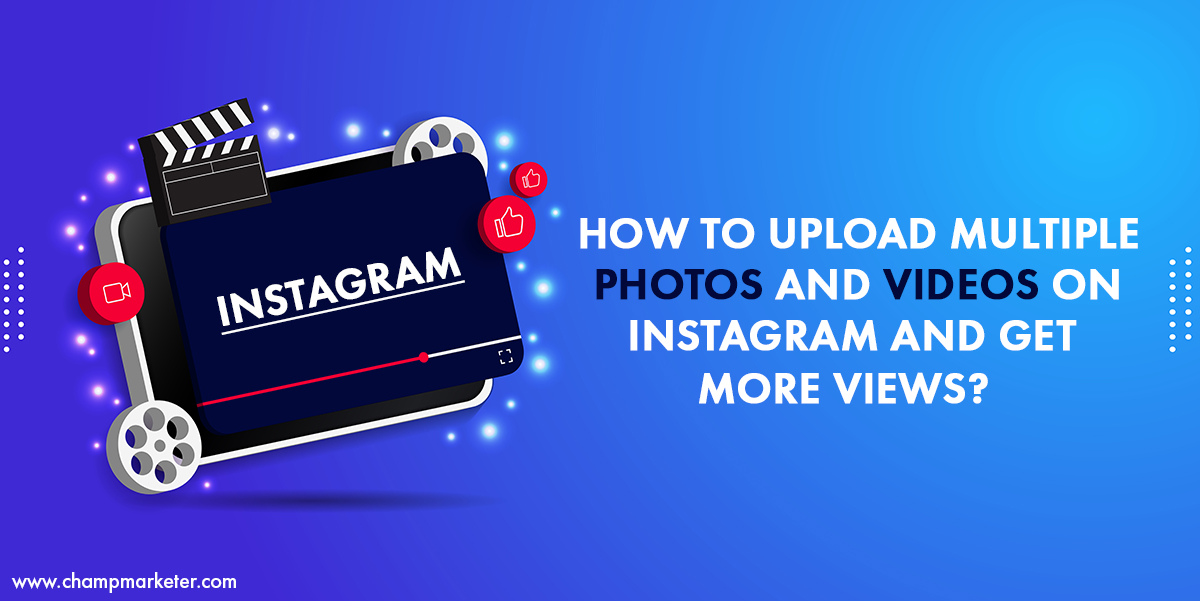 How to Upload Multiple Photos and Videos on Instagram And Get More Views?